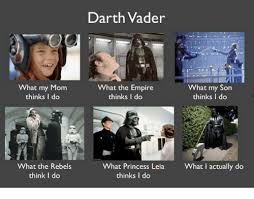 What I Actually Do Meme - what my mom thinks i do what the rebels think i do darth vader what