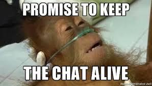 Google Meme Generator - image promise to keep the chat alive dying orangutan meme