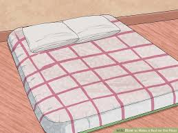 3 ways to make a bed on the floor wikihow