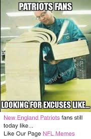 New England Memes - patriots fans looking for excuses like new england patriots fans