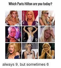 Paris Hilton Meme - which paris hilton are you today oita 4 always 9 but sometimes 6