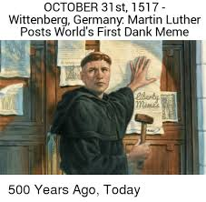 Martin Luther Memes - october 31st 1517 wittenberg germany martin luther posts world s