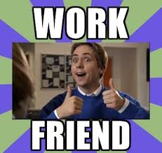 Work Friends Meme - friendship in the workplace vivemasblog