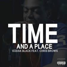 A Place When Kodak Black Time And A Place Feat Chris Brown By