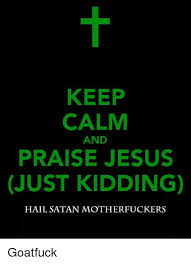 Stay Calm Meme Generator - keep calm and praise jesus just kidding hail satan motherfuckers