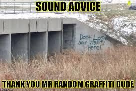 Funny Advice Memes - truth in graffiti imgflip