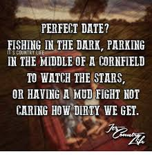 Perfect Date Meme - perfect date fishing in the dark parking it s country life in the