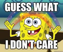 Who Cares Meme - who cares meme spongebob image memes at relatably com
