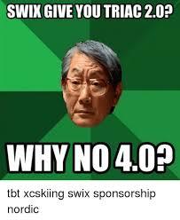 Tbt Meme - swixgive you triac 20 why no 40 tbt xcskiing swix sponsorship