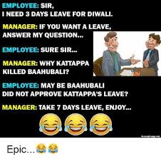 3 Approved Memes - employee sir i need 3 days leave for diwali manager if you want a