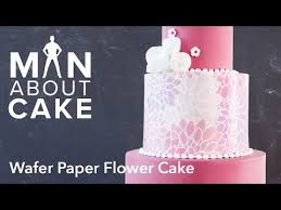 man about wafer paper flowers man about cake youtube cakes