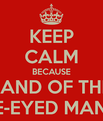King Of The Blind Keep Calm Because In The Land Of The Blind The One Eyed Man Is
