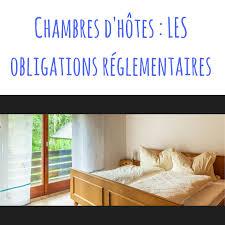 reglementation chambres d hotes chambres d hôtes quelles sont les obligations à respecter
