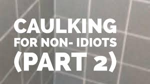 how to caulk your shower and bathtub in english part 2 youtube