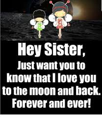 Forever And Ever Meme - hey sister just want you to know thati love you to the moon and back