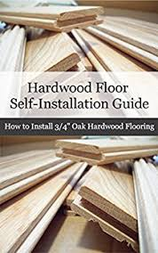 amazon com hardwood floor installation guide how to install 3 4