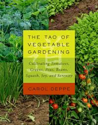 the tao of vegetable gardening cultivating tomatoes greens peas