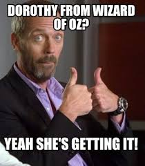 Wizard Of Oz Meme Generator - meme creator dorothy from wizard of oz yeah she s getting it