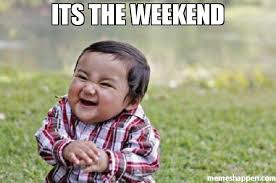 Meme Weekend - its the weekend meme evil toddler 35175 memeshappen