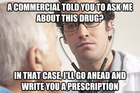 a commercial told you to ask me about this drug in that case i ll