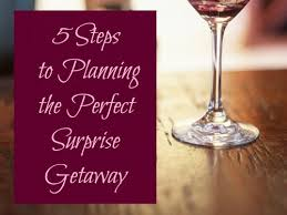 couples getaway ideas 5 steps to planning the getaway weekend getaways