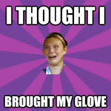 Funny Softball Memes - i thought i brought my glove melodramatic softball girl quickmeme