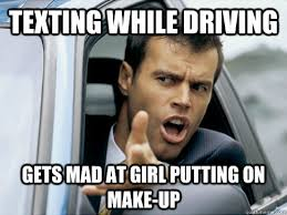 Texting While Driving Meme - texting while driving gets mad at girl putting on make up asshole
