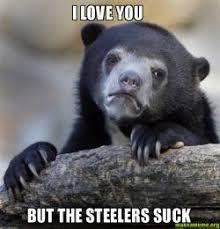 Steelers Suck Meme - i love you but the steelers suck make a meme