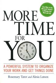 more time for you a powerful system to organize your work and get