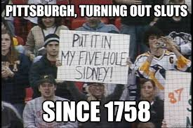 Pittsburgh Penguins Memes - pittsburgh turning out sluts since 1758 pittsburgh quickmeme