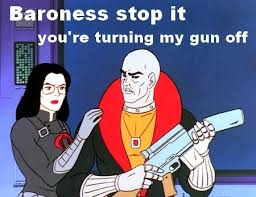 Cobra Commander Meme - baroness is a real turn off know your meme