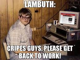 Get Back To Work Meme - lambuth cripes guys please get back to work meme internet guide