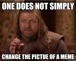 Meme One Does Not Simply - one does not simply change the pictue of a meme misc quickmeme