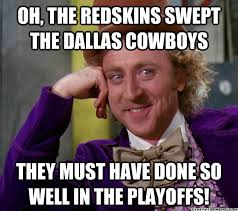 Redskins Meme - oh the redskins swept the dallas cowboys they must have done so