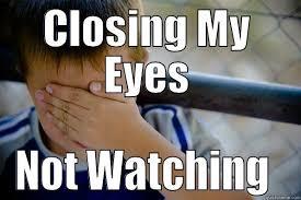 My Eyes Meme - closing my eyes quickmeme