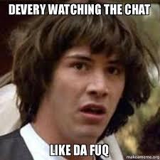 The Fuq Meme - devery watching the chat like da fuq conspiracy keanu make a meme