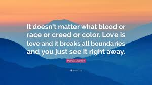 Michael Jackson Quote It Doesn T Matter What Blood Or Race Or Quotes From The Color Of Water About Race With Page Numbers