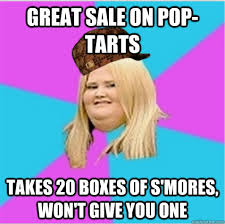 Pop Tarts Meme - great sale on pop tarts takes 20 boxes of s mores won t give you
