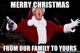 Merry Christmas Meme Generator - merry christmas from our family to yours donald trump christmas