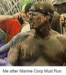 Mud Run Meme - me after marine corp mud run meme on me me