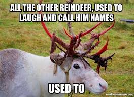 All Meme Names - all the other reindeer used to laugh and call him names used to