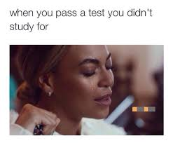 Study Memes - funny memes when you pass a test you didn t study for wattpad