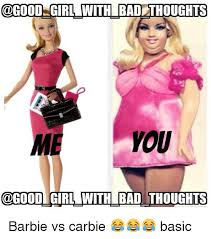Bad Fashion Meme - girl with bad thoughts you girl with bad thoughts barbie vs carbie