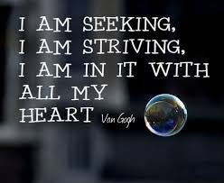Seeking Quotes I Am Seeking I Am Striving I Am In It With All My Vincent