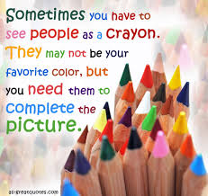 sometimes you have to see people as a crayon they may not be your