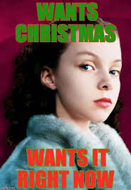 Charlie And The Chocolate Factory Meme - veruca christmas imgflip