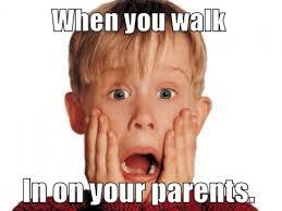 Parents Meme - when you walk in on your parents meme meme rewards
