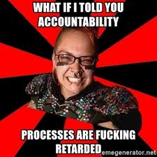 What If I Told You Meme Generator - what if i told you accountability processes are fucking retarded
