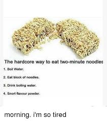 So Hardcore Meme - the hardcore way to eat two minute noodles 1 boil water 2 eat block