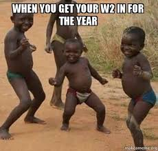 W 2 Meme - when you get your w2 in for the year dancing black kids make a meme